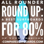 All Rounder Round Up: 6 Best Surfboards for 80% of Your Sessions | Compare Surfboards