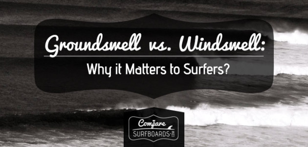Groundswell vs Windswell Why it Matters to Surfers |Compare Surfboards