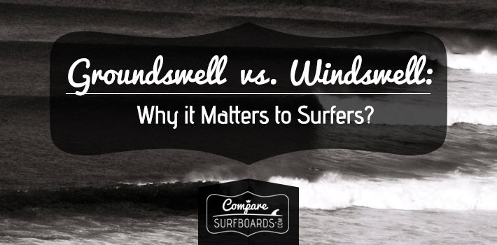 Groundswell vs. Windswell: Why it Matters to Surfers?